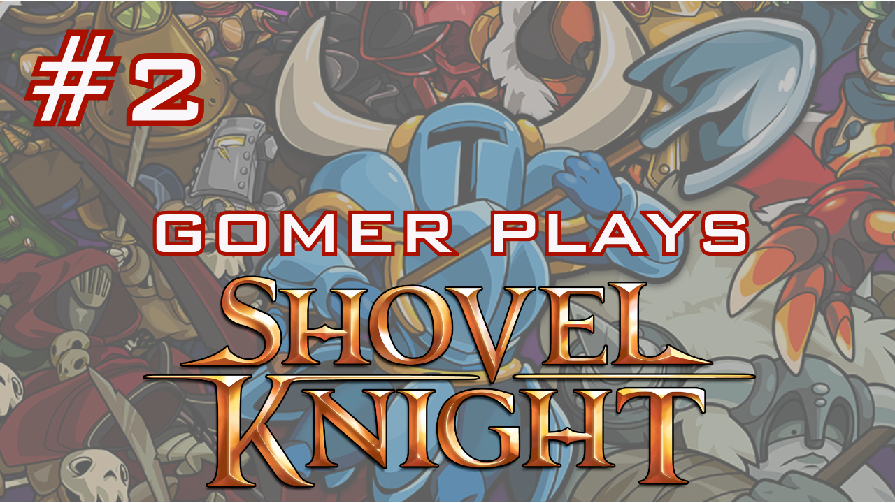 Gomer Plays Shovel Knight (Part 2: Not a Square Game!)