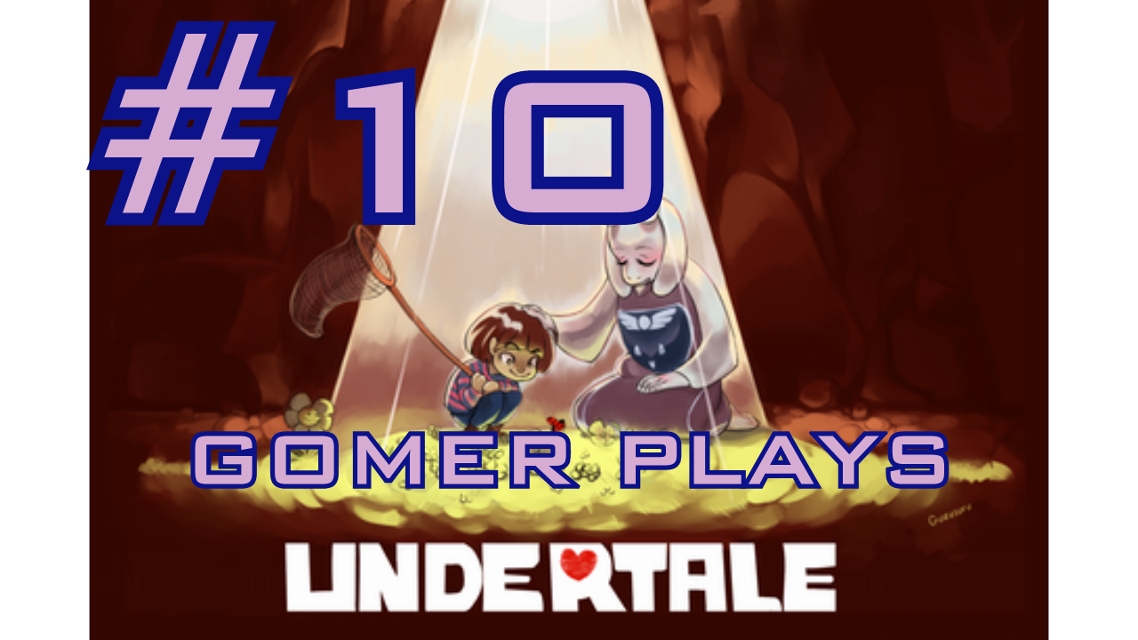 Gomer Plays Undertale (Part 10: Entertainment Core)